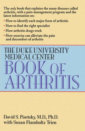 The Duke University Medical Center Book of Arthritis by David S. Pisetsky
