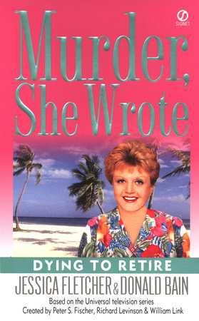 Murder, She Wrote: Dying to Retire by Jessica Fletcher and Donald Bain