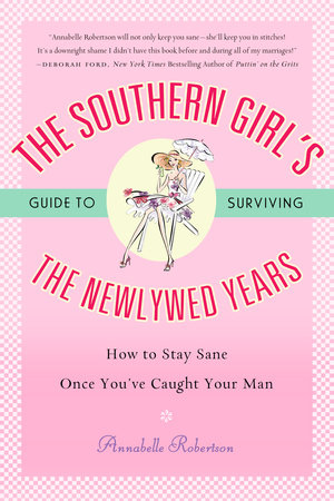 The Southern Girl's Guide to Surviving the Newlywed Years by Annabelle Robertson