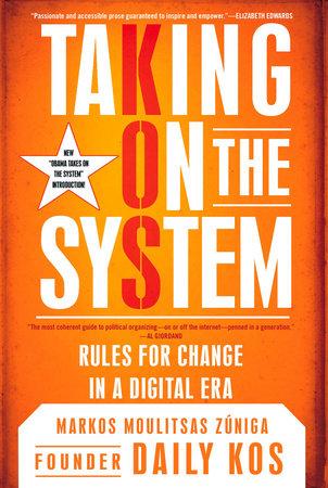 Taking on the System by Markos Moulitsas Zuniga