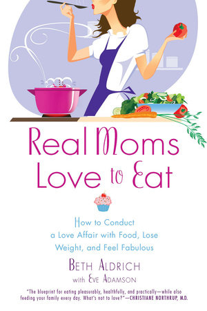 Real Moms Love to Eat by Beth Aldrich and Eve Adamson