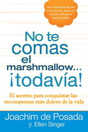 No te comas el marshmallow...todavía by Joachim de Posada and Ellen Singer