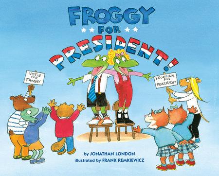 Froggy for President! by Jonathan London; Illustrated by Frank Remkiewicz