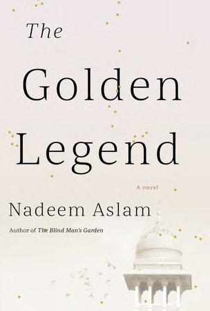The Golden Legend by Nadeem Aslam