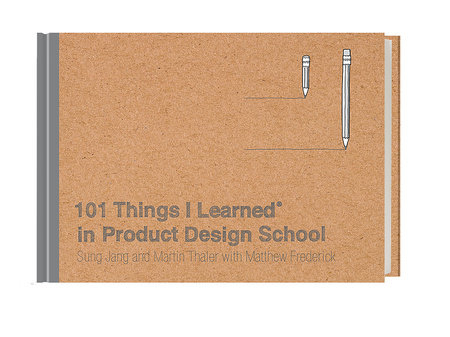 101 Things I Learned® in Product Design School by Sung Jang, Martin Thaler and Matthew Frederick