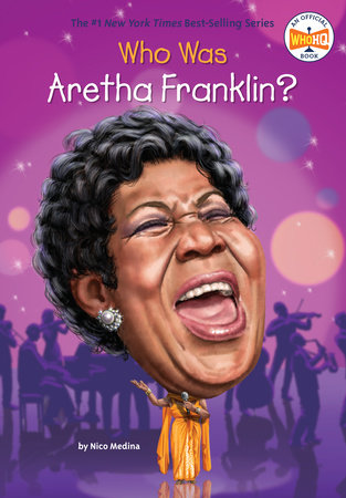 Who Was Aretha Franklin? by Nico Medina and Who HQ