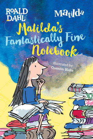 Matilda's Fantastically Fine Notebook by Roald Dahl