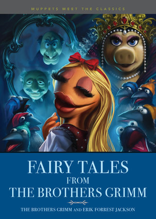 Muppets Meet the Classics: Fairy Tales from the Brothers Grimm by Brothers Grimm and Erik Forrest Jackson