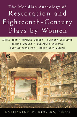 The Meridian Anthology of Restoration and Eighteenth-Century Plays by Women by