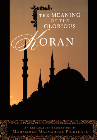 The Meaning of the Glorious Koran by Mohammed Marmaduke Pickthall |  PenguinRandomHouse com: Books