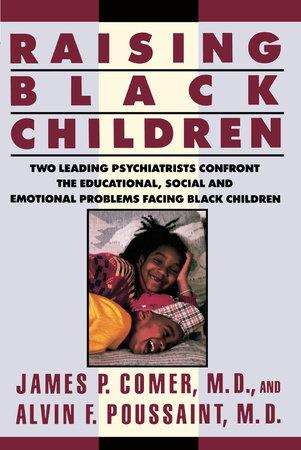 Raising Black Children by James P. Comer and Alvin F. Poussaint
