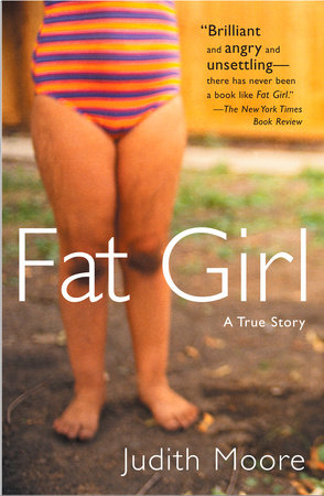 Fat Girl by Judith Moore | PenguinRandomHouse com: Books