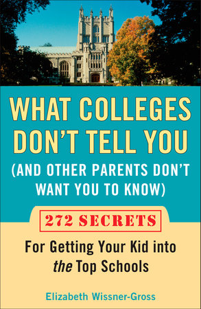 What Colleges Don't Tell You (And Other Parents Don't Want You to Know) by Elizabeth Wissner-Gross