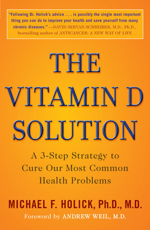 The Vitamin D Solution by Michael F. Holick Ph.D., M.D.