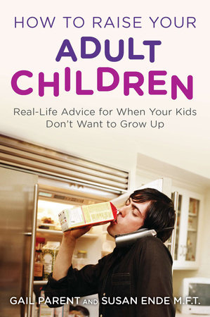 How to Raise Your Adult Children by Gail Parent and Susan Ende