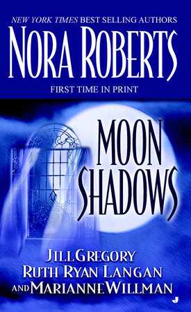 Moon Shadows by Nora Roberts, Jill Gregory, Ruth Ryan Langan and Marianne Willman
