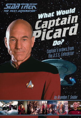 What Would Captain Picard Do? by Brandon T. Snider