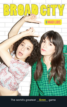 Broad City Mad Libs by Max Bisantz