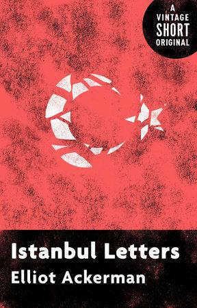 Istanbul Letters by Elliot Ackerman