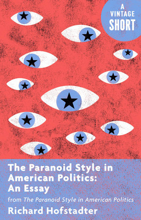 The Paranoid Style in American Politics: An Essay by Richard Hofstadter