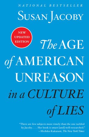 The Age of American Unreason in a Culture of Lies by Susan Jacoby
