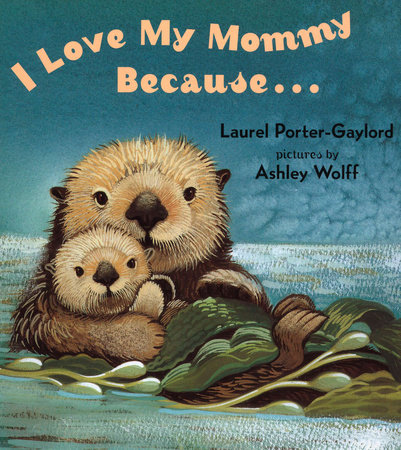 I Love My Mommy Because... by Laurel Porter Gaylord