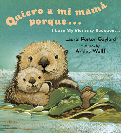 Quiero a mi Mama Porque (I Love my Mommy Because Eng/Span ed) by Laurel Porter Gaylord