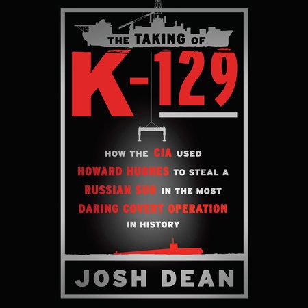 The Taking of K-129 by Josh Dean