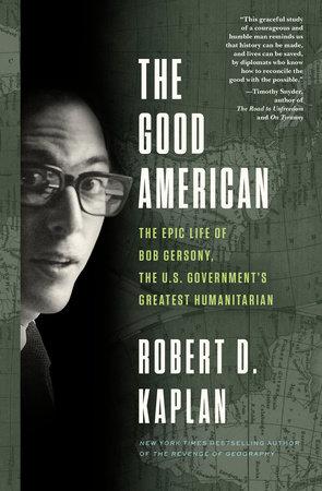 The Good American by Robert D. Kaplan
