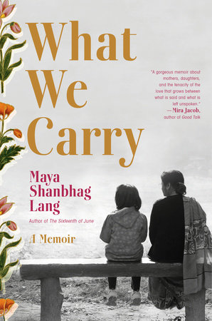 What We Carry by Maya Shanbhag Lang