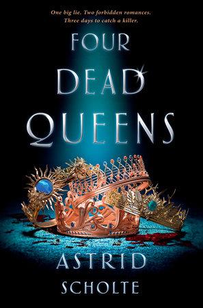 Four Dead Queens by Astrid Scholte   PenguinRandomHouse com