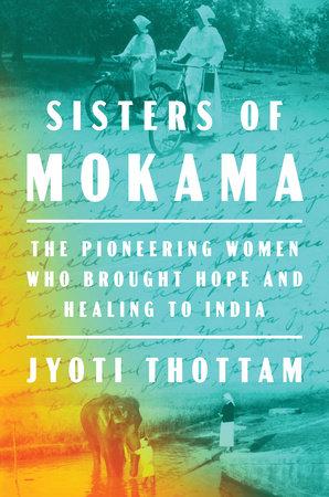 Sisters of Mokama by Jyoti Thottam
