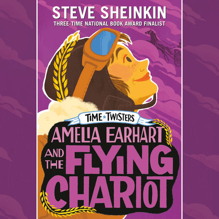 Amelia Earhart and the Flying Chariot by Steve Sheinkin