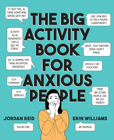 The Big Activity Book for Anxious People by Jordan Reid and Erin Williams