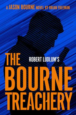 Robert Ludlum's The Bourne Treachery by Brian Freeman