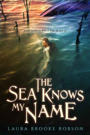 The Sea Knows My Name by Laura Brooke Robson