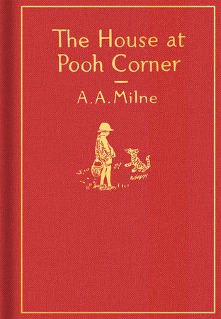 The House at Pooh Corner: Classic Gift Edition by A. A. Milne; Illustrated by Ernest H. Shepard