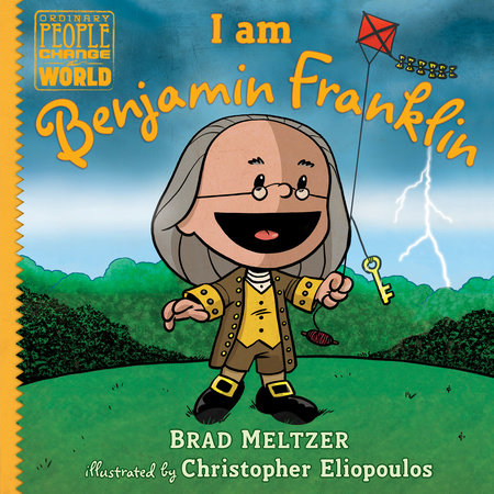 I am Benjamin Franklin by Brad Meltzer; illustrated by Christopher Eliopoulos