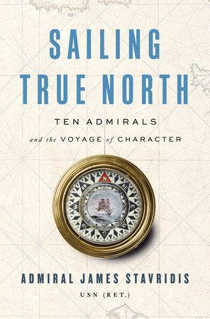 Sailing True North by Admiral James Stavridis, USN (Ret.)