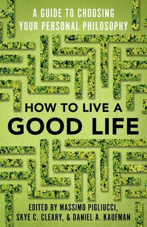 How to Live a Good Life by Massimo Pigliucci, Skye Cleary and Daniel Kaufman