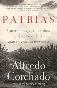Patrias: Cuatro amigos, dos países y el destino de la gran migración mexicana / Homelands: Four Friends, Two Countries, and the Fate of the Great Mexican-Amer