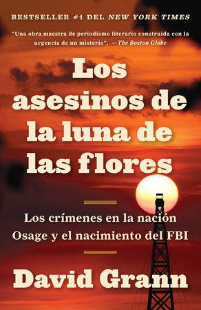 Los asesinos de la luna de las flores: Los crímenes en la nación Osage y el nación Osage y el nacimiento del FBI / Killers of the Flower Moon: The Osage Mur by David Grann
