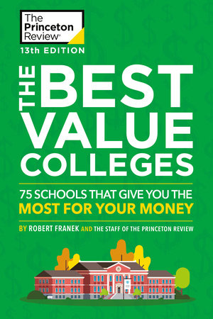 The Best Value Colleges, 13th Edition by The Princeton Review and Robert Franek