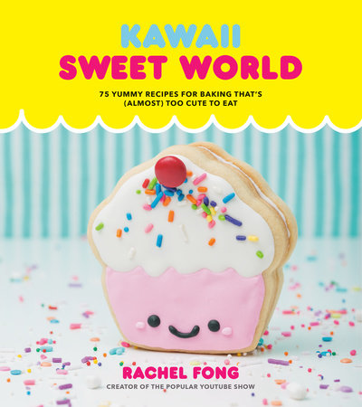 Kawaii Sweet World Cookbook by Rachel Fong