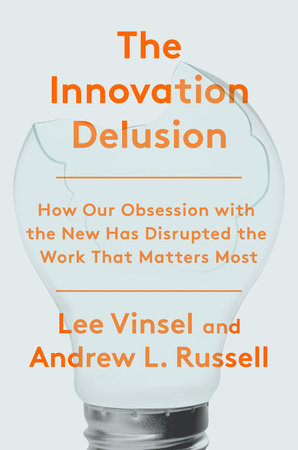 The Innovation Delusion by Lee Vinsel and Andrew L. Russell