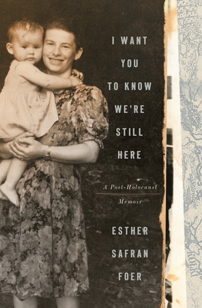 I Want You to Know We're Still Here by Esther Safran Foer