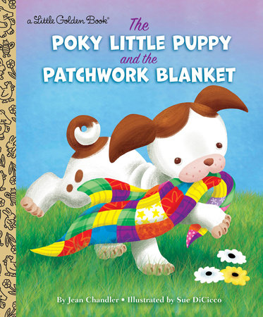 The Poky Little Puppy and the Patchwork Blanket by Jean Chandler