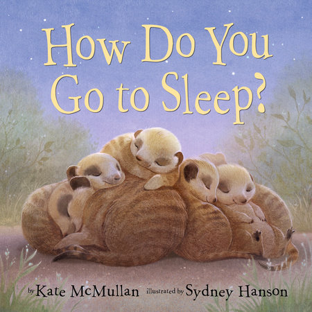 How Do You Go to Sleep? by Kate McMullan