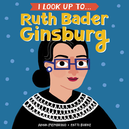 I Look Up To... Ruth Bader Ginsburg by Anna Membrino