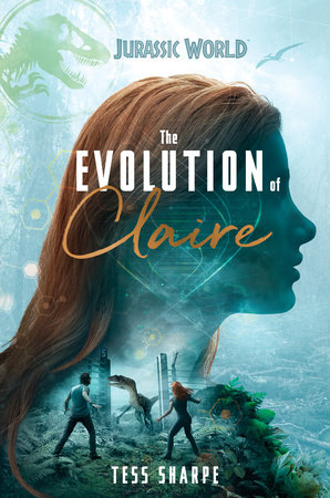 The Evolution of Claire (Jurassic World) by Tess Sharpe